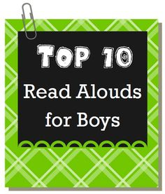 """Top 10 Read Aloud Books for Boys"" - but there are some girls would love just as much"