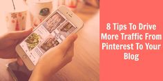 8 Tips To Drive More Traffic From Pinterest To Your Blog
