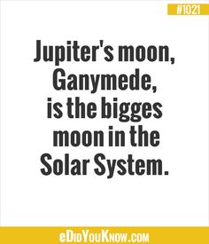 eDidYouKnow.com ►  Jupiter's moon, Ganymede, is the biggest moon in the Solar System.