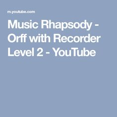 Music Rhapsody - Orff with Recorder Level 2 - YouTube