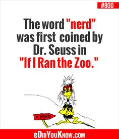 """The word ""nerd"" was first coined by Dr. Seuss in ""If I Ran the Zoo. I Need To Know, The More You Know, Did You Know, True Facts, Weird Facts, Random Facts, The Words, Theodor Seuss Geisel, Facts About People"