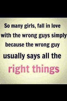 I have fallen for a lot of wrong guys.