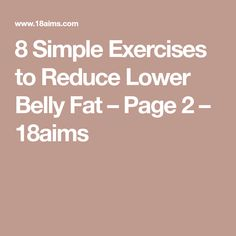 8 Simple Exercises to Reduce Lower Belly Fat – Page 2 – 18aims