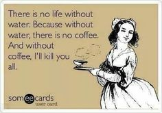 Life. Water. Coffee.