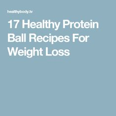 17 Healthy Protein Ball Recipes For Weight Loss
