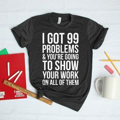 18a2c0ea I Got 99 Problems Math Teacher Shirt Cute Funny Math Teacher Shirt Math  Teacher Gift I