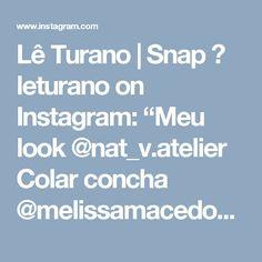 "Lê Turano | Snap 👻 leturano on Instagram: ""Meu look @nat_v.atelier  Colar concha @melissamacedoacessorios  Colar @mariamanzi  Pulseira e rasteira  @saasbijoux """