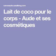 Lait de coco pour le corps - Aude et ses cosmétiques
