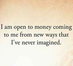 I am open to money coming to me from new ways that I've never imagined now ..thank you universe ♥️