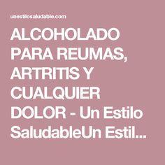 ALCOHOLADO PARA REUMAS, ARTRITIS Y CUALQUIER DOLOR - Un Estilo SaludableUn Estilo Saludable