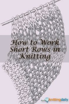 Learn everything about knitting short rows with these FREE & handy resources from Knitting Daily! #knitting #shortrows