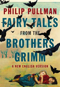 Philip Pullman's Fairy Tales from the Brothers Grimm