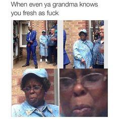 No because she look like my grandmama