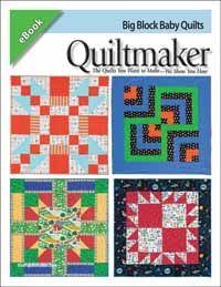Blg Block Baby Quilts Ebook from Quiltmaker: Make easy baby quilts fast with these easy patterns, perfect for beginners.