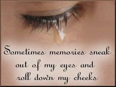 Sometimes memories sneak out of my eyes and roll down my cheeks.Most of the time! Happy Love Quotes, Good Life Quotes, Wise Quotes, Inspirational Quotes, Wise Sayings, Tears Quotes, I Miss My Mom, Mom In Heaven, No More Tears