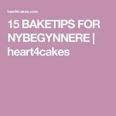 15 BAKETIPS FOR NYBEGYNNERE | heart4cakes