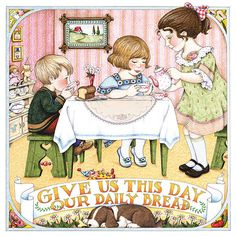 Mary Engelbreit - Give us this day ...