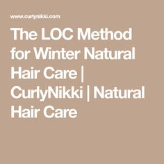 The LOC Method for Winter Natural Hair Care | CurlyNikki | Natural Hair Care