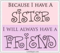 because I have a sister quotes family friendship quote stripes friend sister family quote family quotes friendship quotes siblings