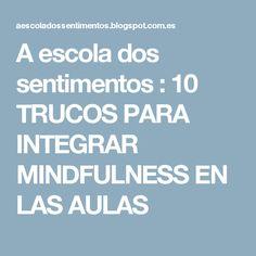 A escola dos sentimentos                          : 10 TRUCOS PARA INTEGRAR MINDFULNESS EN LAS AULAS