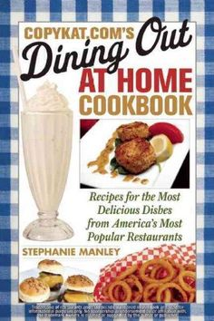 Copykat.com's Dining Out at Home Cookbook: Recipes for the Most Delicious Dishes from America's Most Popular Rest...