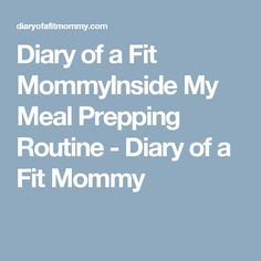 Diary of a Fit MommyInside My Meal Prepping Routine - Diary of a Fit Mommy