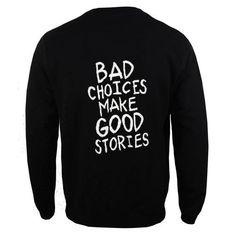 bad choices make good stories back sweatshirt