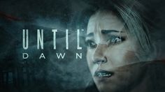 Until Dawn. 2015. Filmatic horror game.