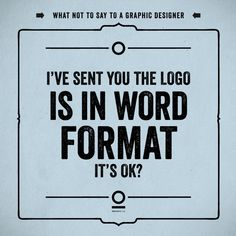 This so made my day today... Design Humor What NOT to Say to a Graphic Designer 5
