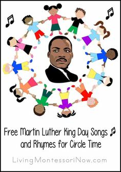 "Montessori Monday - Montessori Toddler Resources Top 10s and Thank You's for December 2014 It's time to add to the new year with a post for my series of free songs and rhymes for circle time! Today, I'm sharing free songs and rhymes for a very special holiday in January … Martin Luther King Day. The third Monday in January is always Martin Luther King Day, a great holiday for a variety of songs. Note: For non-holiday winter songs and rhymes, see my ""Free Winter Songs and Rhymes for Circle…"
