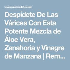 Despídete De Las Várices Con Esta Potente Mezcla de Áloe Vera, Zanahoria y Vinagre de Manzana | Remedios De Hoy