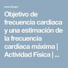 Objetivo de frecuencia cardiaca y una estimación de la frecuencia cardíaca máxima | Actividad Física | CDC