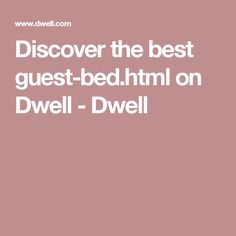 Discover the best guest-bed.html on Dwell - Dwell