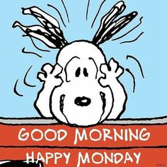 Good Morning Happy Monday. Snoopy