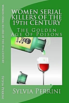 FREE 3/22 | WOMEN SERIAL KILLERS OF THE19th CENTURY: THE GOLDEN AGE OF POISONS (WOMEN WHO KILL) by SYLVIA PERRINI, http://www.amazon.com/dp/B00BK9QY2S/ref=cm_sw_r_pi_dp_Vlhtrb1PZ63GV | http://PhilosBooks.com