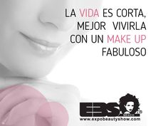 La vida es corta, mejor vivirla con un make up fabuloso #YoAmoSerEstilista #ExpoBeautyShow www.expobeautyshow.com