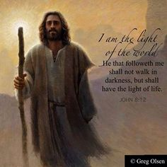""" by Greg Olsen Greg Olsen, Light Of Life, Light Of The World, Scripture Quotes, Bible Scriptures, Devotional Quotes, Lds Quotes, Bible Art, Jesus Pictures"