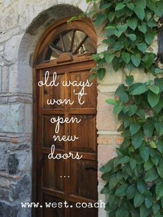 INSPIRATION - EILEEN WEST LIFE COACH | Old ways won't open new doors . . . | Eileen West Life Coach, Life Coach, inspiration, inspirational quotes, motivation, motivational quotes, quotes, daily quotes, self improvement, personal growth, creativity, learn, grow, change, love life, begin, old ways, new doors, open