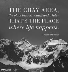 """Justin Timberlake: """"The gray area, the place between black and white — that's the place where life happens."""""""