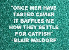 My favorite Blair Waldorf quote of all times!!!!