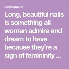 Long, beautiful nails is something all women admire and dream to have because they're a sign of femininity and make you look like a lady. As much as we all want to have long nails it's not something that's easily achievable. Nails grow slowly and often break due to the fact that they're fragile. As …