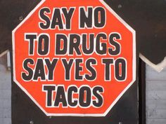 Say no to drugs say yes to tacos!!