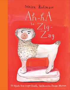 Ah-Ha to Zig-Zag: Maira Kalman's Sweet Design-History Alphabet Book about Embracing Uncertainty and Imperfection – Brain Pickings