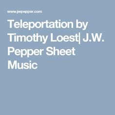 Teleportation by Timothy Loest| J.W. Pepper Sheet Music