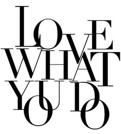 love what you do <3