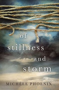 Of Stillness and Storm | Michele Phoenix | 9780718086428 | NetGalley