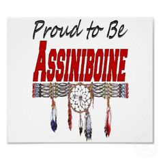 Image detail for -Proud to be Assiniboine Poster from Zazzle.com