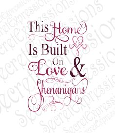This Home Is Built On Love & Shenanigans Svg, Home Svg, Digital Cutting File, JPEG, DXF, SVG Cricut, Svg Silhouette, Svg, Print File by SecretExpressionsSVG on Etsy