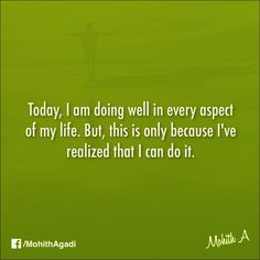 Today, I am doing well in every aspect of my life. But, this is only because I've realized that I can do it.  #Quotes #QuotesbyMohith