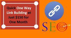 Quick #OneWayLinkBuilding at Just $150 for One Month –  #backlinks #internetmarketing